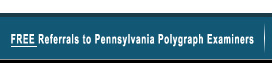 Free Referrals to Pennsylvania Polygraph Examiners
